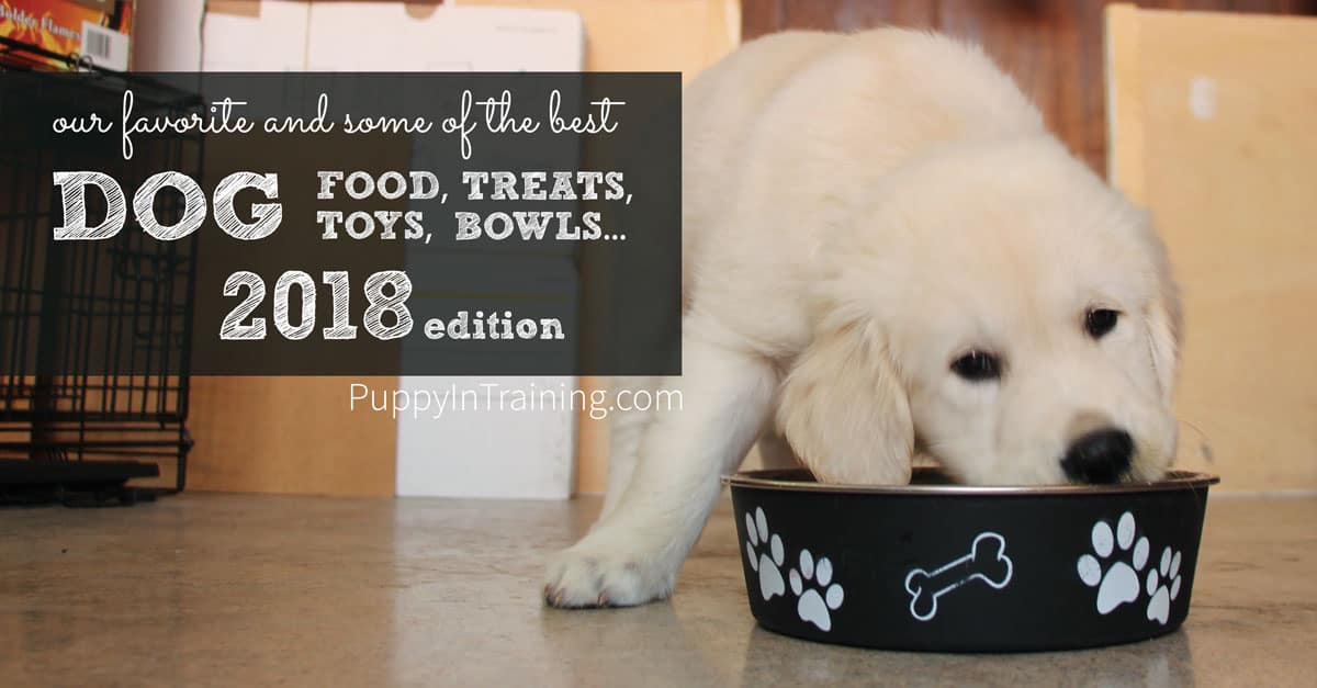 Best Dog Food, Treats, Toys, etc. for 2018